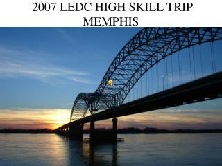 2007 LEDC HIGH SKILL TRIP MEMPHIS