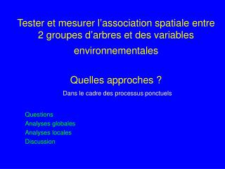 Questions Analyses globales Analyses locales Discussion