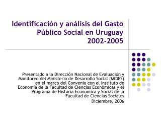Identificación y análisis del Gasto Público Social en Uruguay 2002-2005