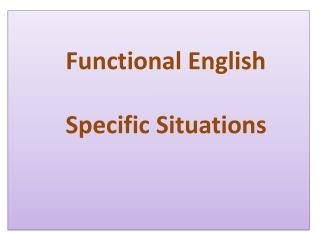 Functional English          Specific Situations