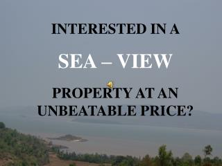 INTERESTED IN A  SEA – VIEW  PROPERTY AT AN UNBEATABLE PRICE?