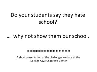 Do your students say they hate school?  …  why not show them our school.