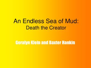 An Endless Sea of Mud: Death the Creator
