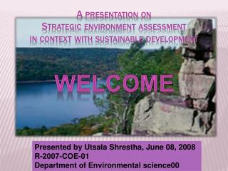 A presentation on  Strategic environment assessment  in context with sustainable development