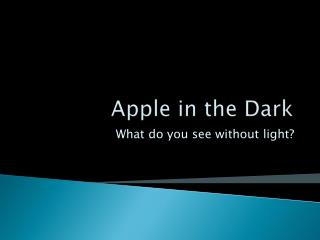 Apple in the Dark