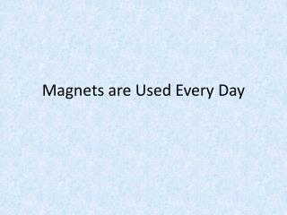 Magnets are Used Every Day