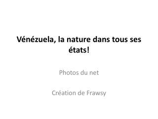 Vénézuela , la nature dans tous ses états!