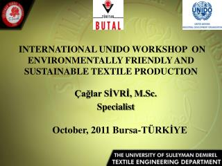 INTERNATIONAL UNIDO WORKSHOP  ON ENVIRONMENTALLY FRIENDLY AND SUSTAINABLE TEXTILE PRODUCTION
