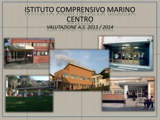 ISTITUTO COMPRENSIVO MARINO CENTRO VALUTAZIONE A.S. 2013 / 2014