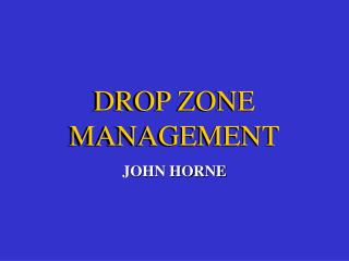DROP ZONE MANAGEMENT