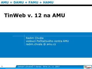 Radim Chvála vedoucí Počítačového centra AMU radim.chvala @ amu.cz