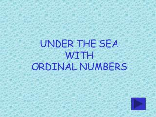 UNDER THE SEA WITH  ORDINAL NUMBERS
