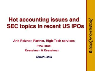 Hot accounting issues and SEC topics in recent US IPOs  Arik Reizner, Partner, High-Tech services