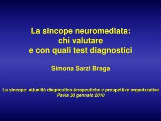 La sincope neuromediata: chi valutare e con quali test diagnostici  Simona Sarzi Braga   La sincope: attualit  diagnosti