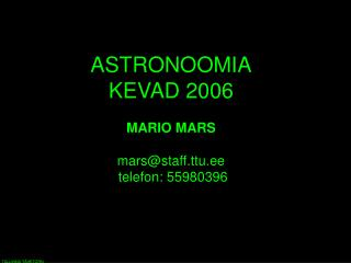 ASTRONOOMIA KEVAD 200 6 MARIO MARS mars@staff.ttu.ee telefon:  55980396