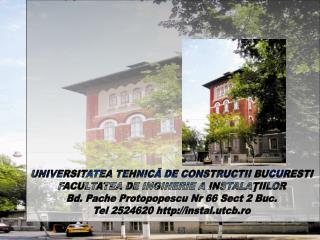 UNIVERSITATEA TEHNICĂ DE CONSTRUCTII BUCURESTI FACULTATEA DE INGINERIE A INSTALAŢIILOR