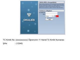 TC Kimlik No: (xxxxxxxxxxx) Öğrencinin 11 Haneli Tc Kimlik Numarası Şifre               : ( 12345)