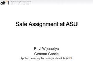 Safe Assignment at ASU