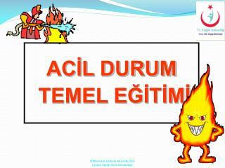 ACİL DURUM  TEMEL EĞİTİMİ