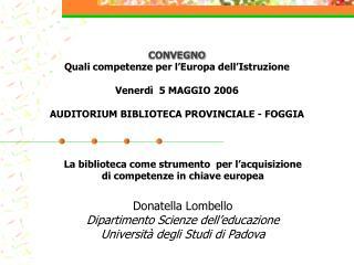 CONVEGNO  Quali competenze per l Europa dell Istruzione    Venerd   5 MAGGIO 2006  AUDITORIUM BIBLIOTECA PROVINCIALE - F