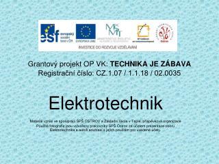 Grantový projekt OP VK:  TECHNIKA JE ZÁBAVA Registrační číslo: CZ.1.07 / 1.1.18 / 02.0035