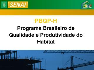 PBQP-H Programa Brasileiro de Qualidade e Produtividade do Habitat