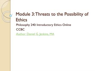 Module 3: Threats to the Possibility of Ethics