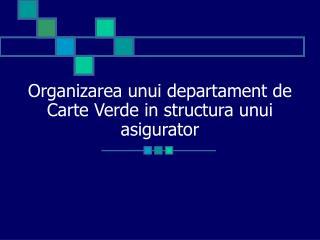 Organizarea unui departament de Carte Verde in structura unui asigurator