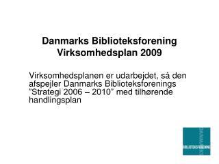 Danmarks Biblioteksforening Virksomhedsplan 2009