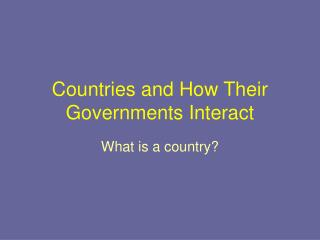Countries and How Their Governments Interact