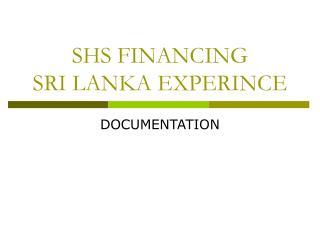 SHS FINANCING SRI LANKA EXPERINCE