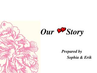 Our      Story                  Prepared by  Sophia & Erik