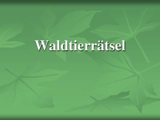 Waldtierr�tsel
