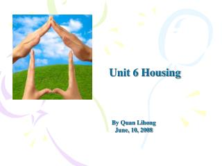 Unit 6 Housing By Quan Lihong June, 10, 2008