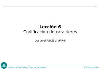 Lección 6 Codificación de caracteres Desde el ASCII al UTF-8