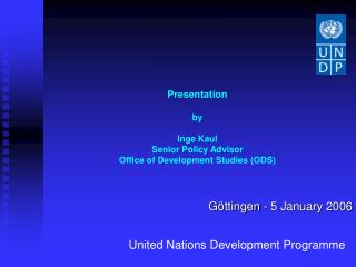 Presentation by Inge Kaul Senior Policy Advisor Office of Development Studies (ODS)