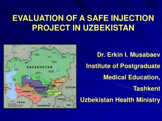 EVALUATION OF A SAFE INJECTION PROJECT IN UZBEKISTAN Dr. Erkin I. Musabaev