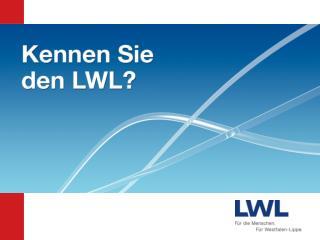 Der LWL  – f ür  die 8,5 Millionen Menschen in Westfalen-Lippe