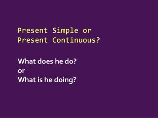 Present Simple or Present Continuous ?