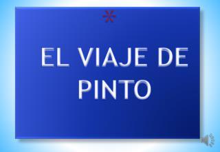 EL VIAJE DE           PINTO