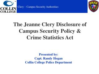 The Jeanne Clery Disclosure of  Campus Security Policy & Crime  Statistics  Act