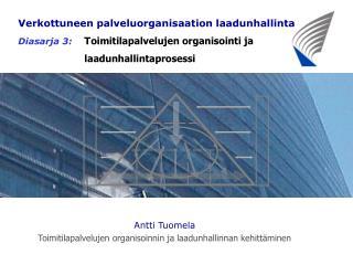Antti Tuomela Toimitilapalvelujen organisoinnin ja laadunhallinnan kehitt�minen