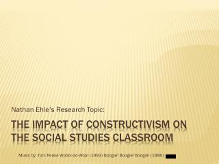 The impact of Constructivism on  the social studies classroom