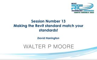 Session Number 13 Making the Revit standard match your standards!