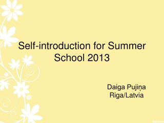 Self-introduction  for Summer School 2013