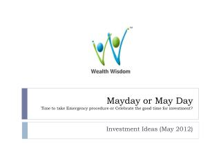 Mayday or May Day Time to take Emergency procedure or Celebrate the good time for investment?