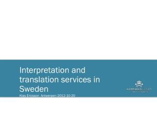 Interpretation and translation services in Sweden Klas Ericsson  Antwerpen 2012-10-20