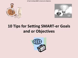 10 Tips for Setting SMART- er  Goals and or Objectives