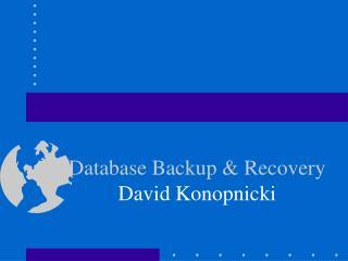 Database Backup & Recovery David Konopnicki
