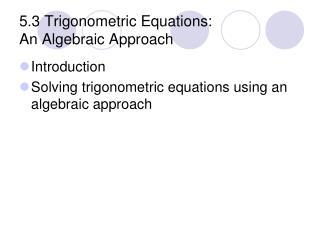 5.3 Trigonometric Equations: An Algebraic Approach
